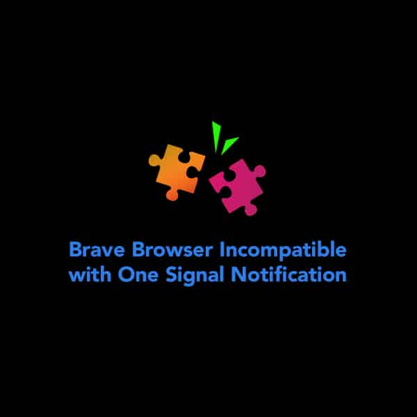 Brave Browser Incompatible with One Signal Notification