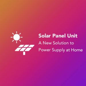 Solar-Panel-Unit-A-New-Solution-to-Power-Supply-at-Home