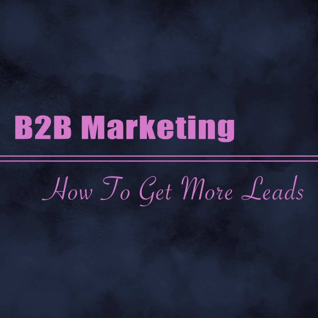 B2B-Marketing---How-To-Get-More-Leads