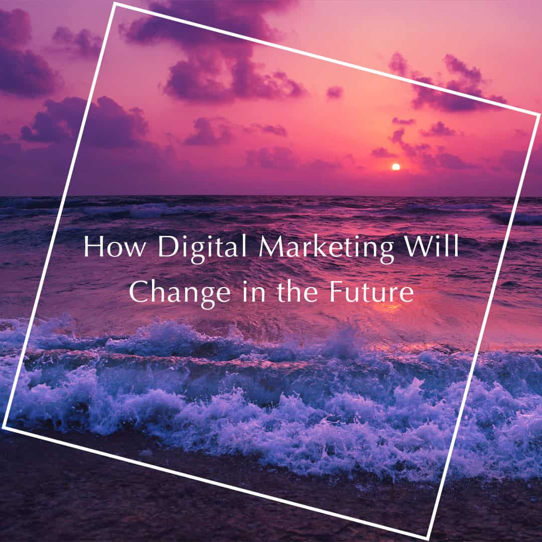 How-Digital-Marketing-Will-Change-in-the-Future
